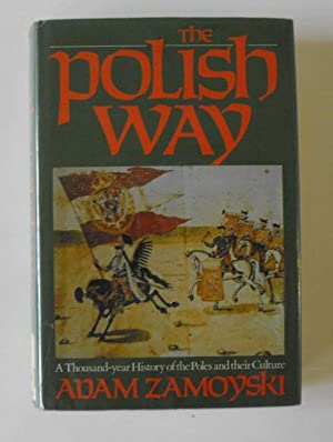 The Polish Way: A Thousand Year History of the Poles and Their Culture: Zamoyski, Adam
