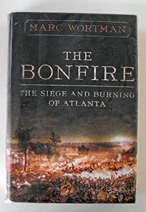 The Bonfire: The Siege and Burning of Atlanta: Wortman, Marc