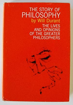 The Story of Philosophy: The Lives and Opinions of the Greater Philosophers: Durant, Will