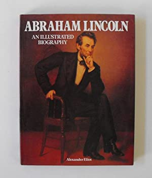 Abraham Lincoln: An Illustrated Biography: Eliot, Alexander