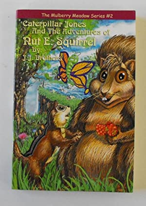 Caterpillar Jones and the Adventures of Nut E. Squirrel: Brothers, J. J.