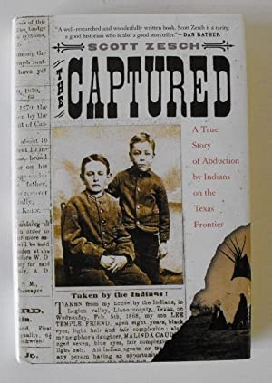 The Captured: A True Story of Abduction by Indians on the Texas Frontier: Zesch, Scott