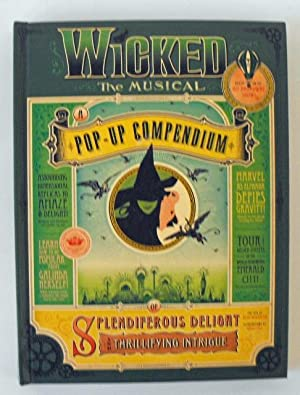 Wicked the Musical: A Pop-up Compendium of Splendiferous Delight and Thrillifying Intrigue: ...