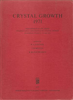 Crystal Growth 1971: Proceedings of the Third International Conference on Crystal Growth: Marseille...