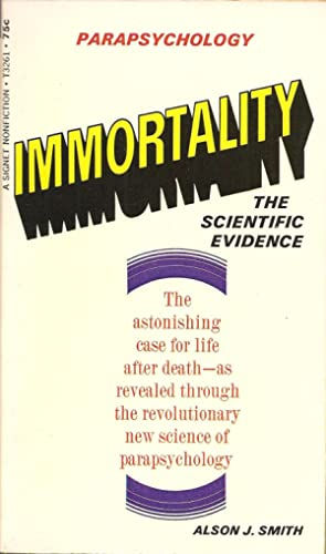 Immortality: The Scientific Evidence: Alson J. Smith