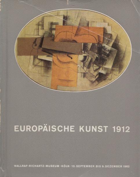 Europäische Kunst 1912. Zum 50. Jahrestag der: Wallraf-Richartz-Museum Köln (Hg.):
