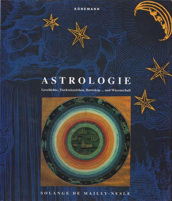 Astrologie - Geschichte, Tierkreiszeichen, Horoskop . und: Mailly-Nesle, Solange de: