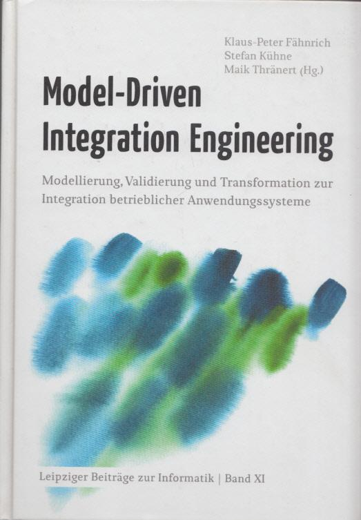 Model-Driven Integration Engineering. Modellierung, Validierung und Transformation: Fähnrich, Klaus-Peter, Stefan