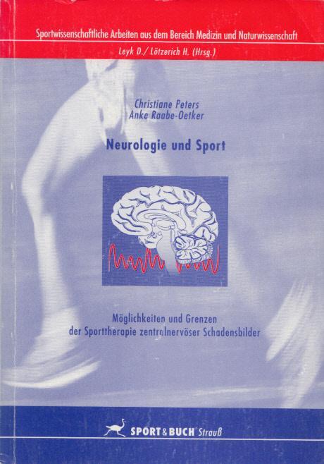 Neurologie und Sport : Möglichkeiten und Grenzen der Sporttherapie zentralvenöser Schadensbilder. (= Sportwissenschaftliche Arbeiten aus dem Bereich Medizin und Naturwissenschaften, Band 2). - Peters, Christiane und Anke Raabe-Oetker