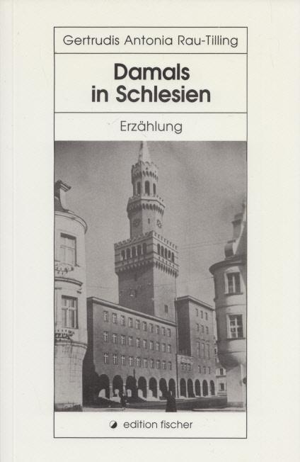 Damals in Schlesien. Erzählung. (= Edition Fischer). - Rau-Tilling, Gertrudis Antonia