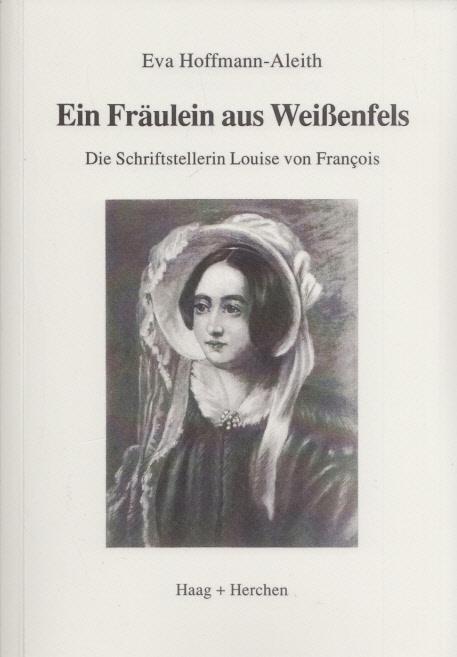 Ein Fräulein aus Weißenfels: Die Schriftstellerin Louise von François. - Hoffmann-Aleith, Eva