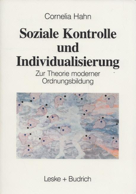 Soziale Kontrolle und Individualisierung: Zur Theorie moderner: Hahn, Kornelia: