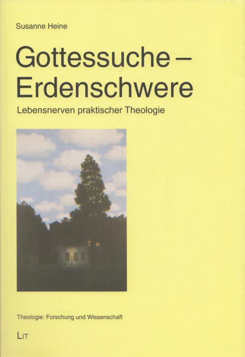 Gottessuche - Erdenschwere: Lebensnerven praktischer Theologie. Eine Aufsatzsammlung. Hrsg. v. Marianne Pratl u. Herman Westerink. (= Austria: Forschung und Wissenschaft - Theologie, Band 3). - Heine, Susanne