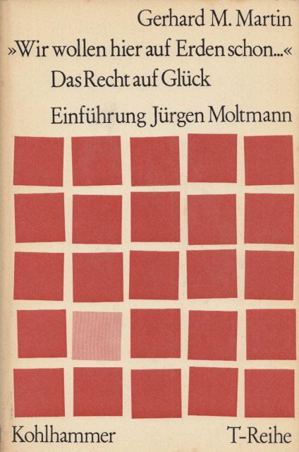 """Wir wollen hier auf Erden schon."""" Das Recht auf Glück. Mit einer Einführung v. Jürgen Moltmann. (= T-Reihe)."""