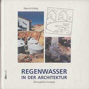 Regenwasser in der Architektur. Ökologische Konzepte. Mit: König, Klaus W.: