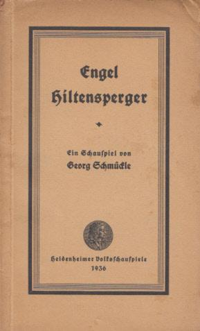 Engel Hiltensperger. Ein Schauspiel in vier Aufzügen.: Schmückle, Georg: