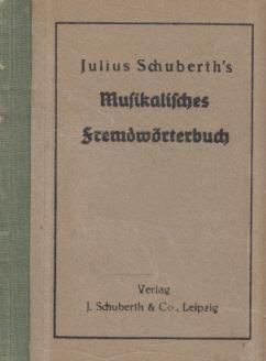 Julius Schuberth's Musikalisches Fremdwörterbuch.: Schuberth, Julius):