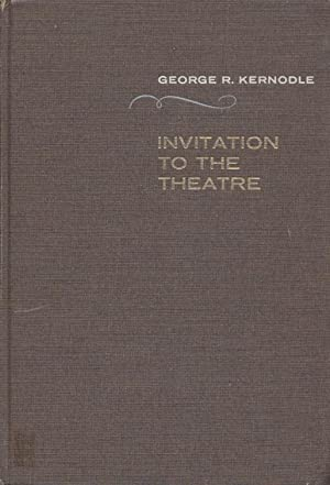 Invitation to the Theatre. Mit zahlr. Abb.: Kernodle, George R.:
