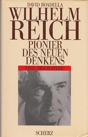 Wilhelm Reich. Pionier des neuen Denkens. Eine: Boadella, David: