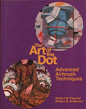 The Art of the Dot: Advanced Airbrush: Paschal,, Robert W.