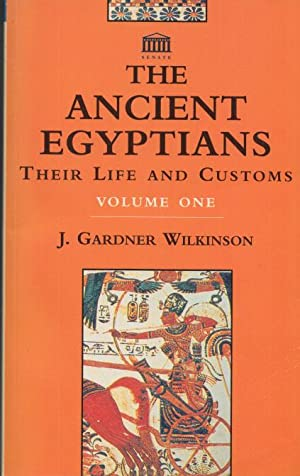 The Ancient Egyptians: Their Life and Customs. Volume one (I,1).