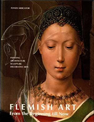 Flemish Art from the Beginning till Now: Painting, Architecture, Sculpture, Decorative Arts.
