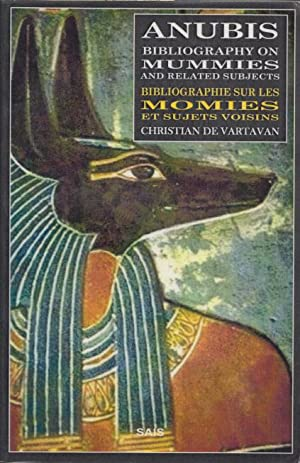 Anubis - Bibliography on mummies and related subjects / Bibliographie sur les momies et sujets vo...