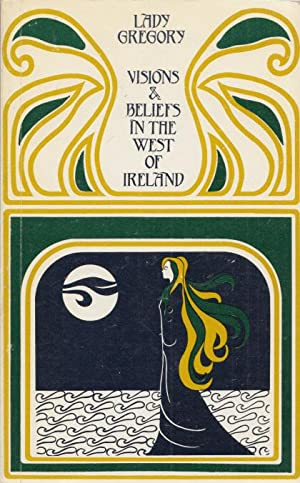 Visions and Beliefs in the West of Ireland Collected and Arranged by Lady Gregory: With Two Essay...