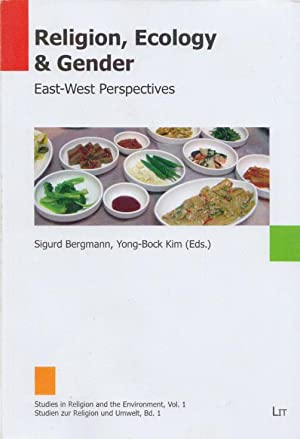 Religion, Ecology & Gender: East-West Perspectives. (= Studies in Religion and the Environment, V...