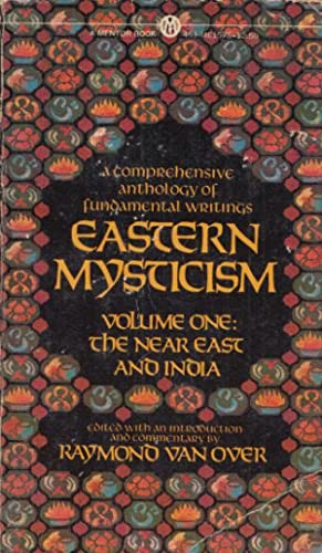 Eastern Mysticism. Volume 1: The Near East and India. A Comprehensive Anthology of Fundamental Wr...