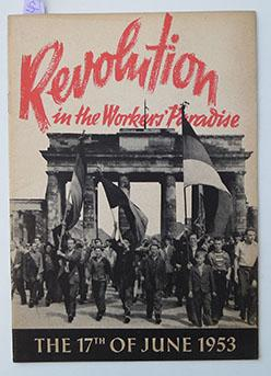 REVOLUTION IN THE WORKERS PARADISE / 17. JUNI 1953 - 4 TITEL:: 1953 / Ruehmeland (Hrsg.)