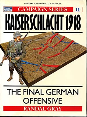 Kaiserschlacht 1918 : The Final German Offensive: Gray, Randall