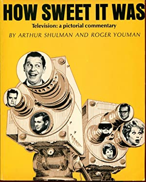 How Sweet it Was, Television: a Pictorial: Shulman, Arthur; Youman,