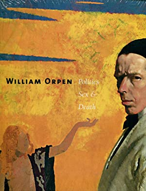 William Orpen: Politics, Sex & Death: Upstone, Robert;Foster, Roy;Jenkins, David Fraser