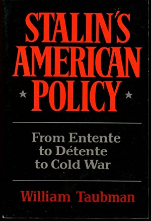 Stalin's American Policy: From Entente to Detente: Taubman, William