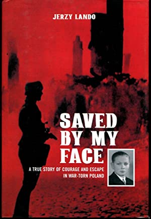 Saved by My Face: A True Story of Courage and Escape in War-torn Poland: Lando, Jerzy