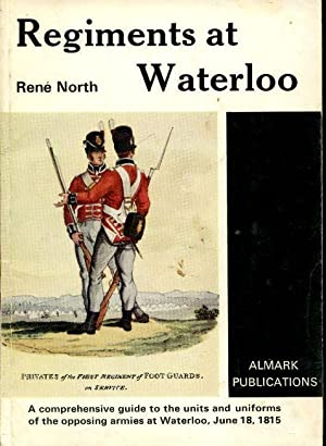 Regiments at Waterloo: A Comprehensive Guide to: North, Rene