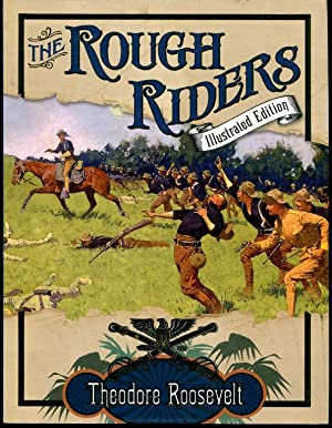 The Rough Riders - Illustrated Edition: Roosevelt, Theodore
