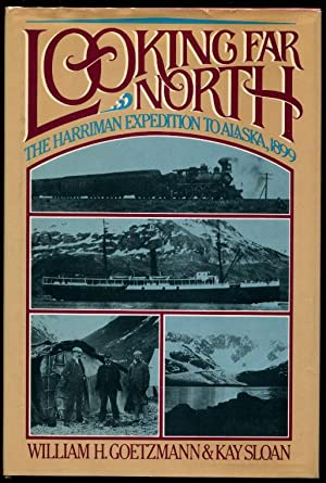 Looking Far North: The Harriman Expedition to: Goetzmann, William ;
