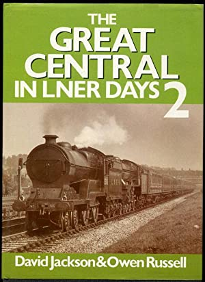 Great Central in L.N.E.R.Days: v. 2: Jackson, David; Russell, Owen