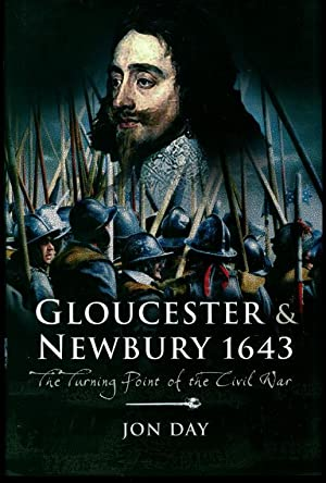 Gloucester and Newbury 1643: The Turning Point of the Civil War: Day, Jon