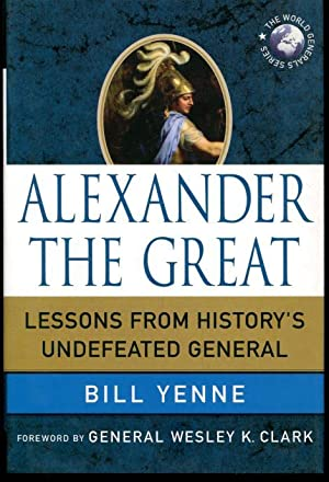 Alexander the Great: Lessons from History's Undefeated: Yenne, Bill