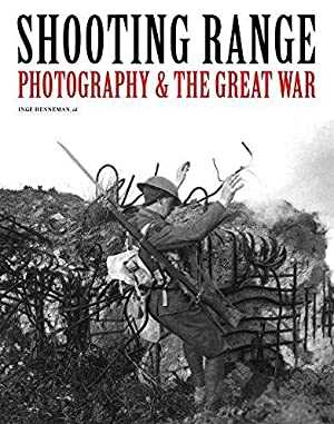 Shooting Range: Photography & The Great War: Deslé, Rein ;