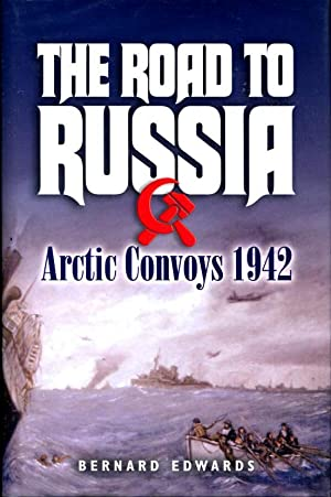 The Road to Russia: Arctic Convoys 1942: Edwards, Bernard