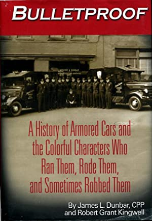 Bulletproof A History of Armored Cars and: Dunbar, James L.