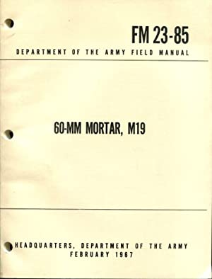 FM 23-85 60-mm Mortar, M19 - 1967: Department of the