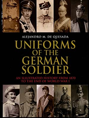 Uniforms of the German Soldier: An Illustrated History from 1870 to the End of World War I: De ...