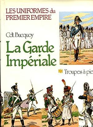 La Garde Imperiale - Troupes a pied: Cdt E.L. Bucquoy