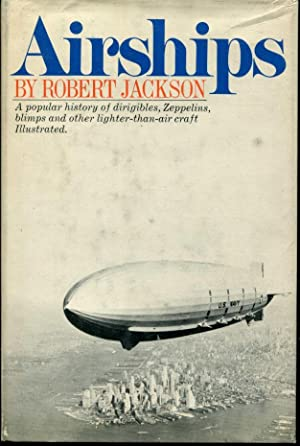 Airships: A Popular History of Dirigibles, Zeppelins,: Jackson, Robert