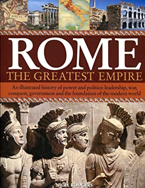 Rome, The Greatest Empire: An Illustrated History: Rodgers, Nigel